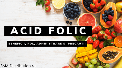 Acidul folic sau vitamina B9: beneficii, rol, administrare si precautii