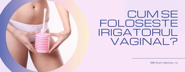 Cum se foloseste irigatorul vaginal?